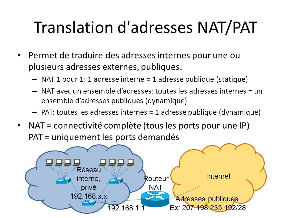 Translation d'adresses NAT/PAT Permet de traduire des adresses internes pour une ou plusieurs adresses externes, publiques: – NAT 1 pour 1: 1 adresse