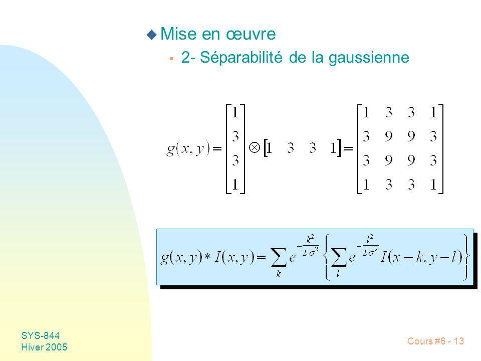 SYS-844 Hiver 2005 Cours #6 - 13 u Mise en œuvre 2- Séparabilité de la gaussienne