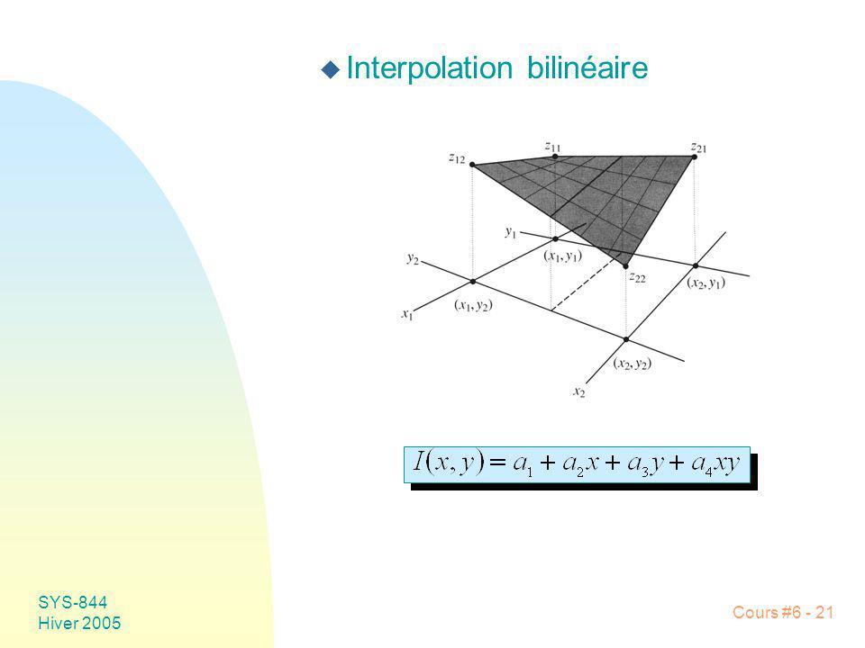 SYS-844 Hiver 2005 Cours #6 - 21 u Interpolation bilinéaire
