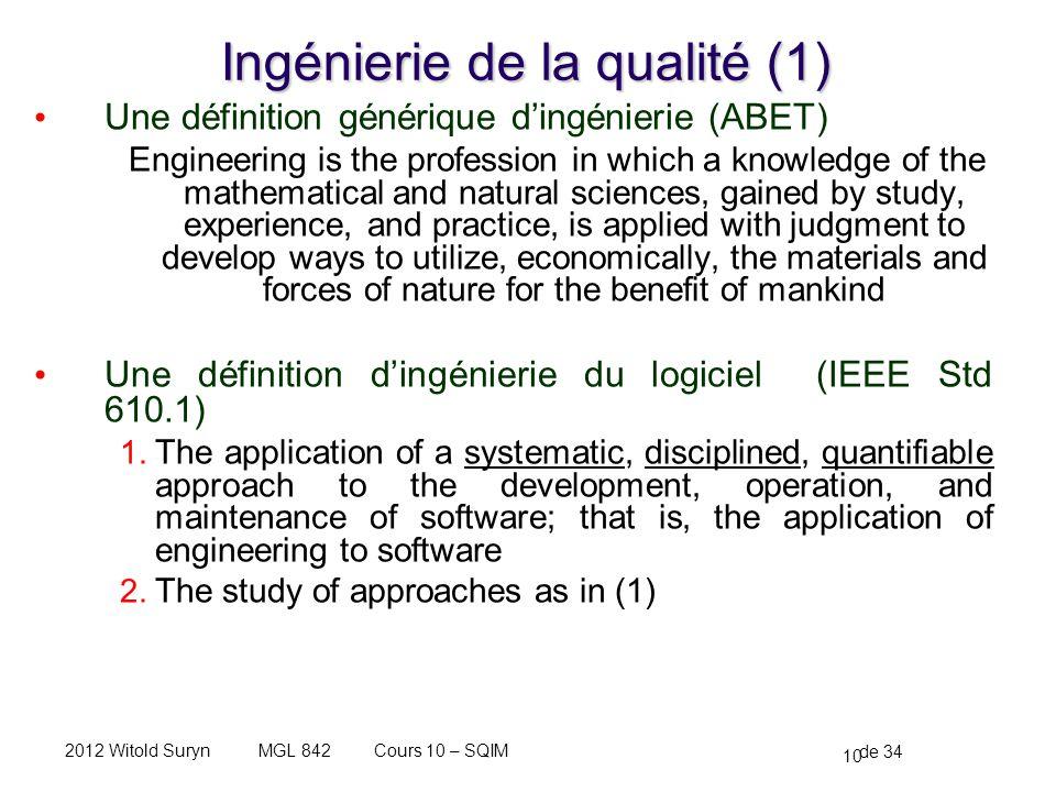 10 de 34 Cours 10 – SQIMMGL 8422012 Witold Suryn Ingénierie de la qualité (1) Une définition générique dingénierie (ABET) Engineering is the professio