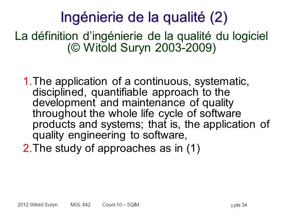 11 de 34 Cours 10 – SQIMMGL 8422012 Witold Suryn Ingénierie de la qualité (2) La définition dingénierie de la qualité du logiciel (© Witold Suryn 2003-2009) 1.