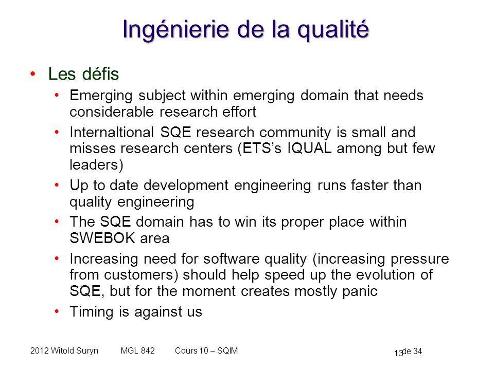 13 de 34 Cours 10 – SQIMMGL 8422012 Witold Suryn Ingénierie de la qualité Les défis Emerging subject within emerging domain that needs considerable re
