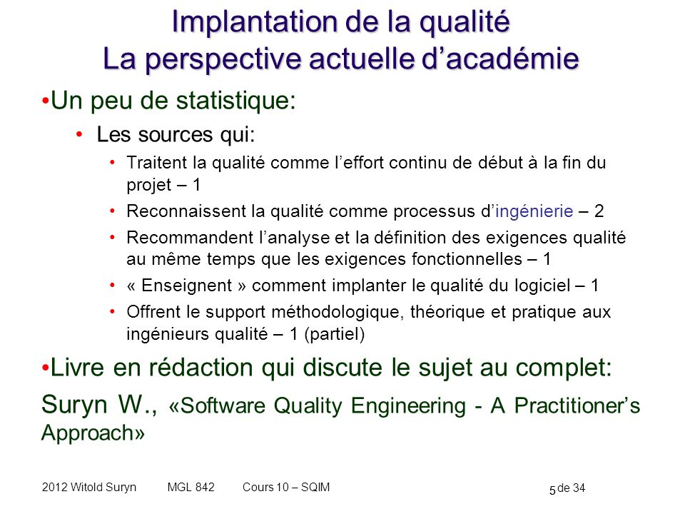 5 de 34 Cours 10 – SQIMMGL 8422012 Witold Suryn Implantation de la qualité La perspective actuelle dacadémie Un peu de statistique: Les sources qui: T