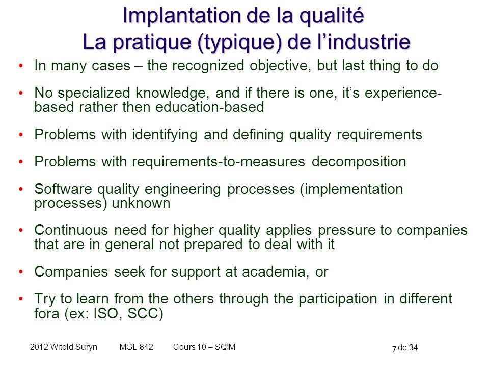 7 de 34 Cours 10 – SQIMMGL 8422012 Witold Suryn Implantation de la qualité La pratique (typique) de lindustrie In many cases – the recognized objectiv