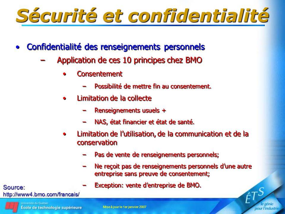 Mise à jour le 1er janvier 2007 Sécurité et confidentialité Confidentialité des renseignements personnelsConfidentialité des renseignements personnels –Application de ces 10 principes chez BMO ConsentementConsentement –Possibilité de mettre fin au consentement.