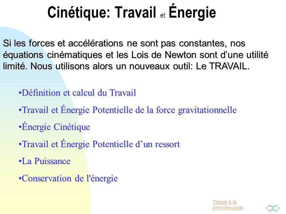 Passer à la première page Cinétique: Travail et Énergie Si les forces et accélérations ne sont pas constantes, nos équations cinématiques et les Lois de Newton sont dune utilité limité.