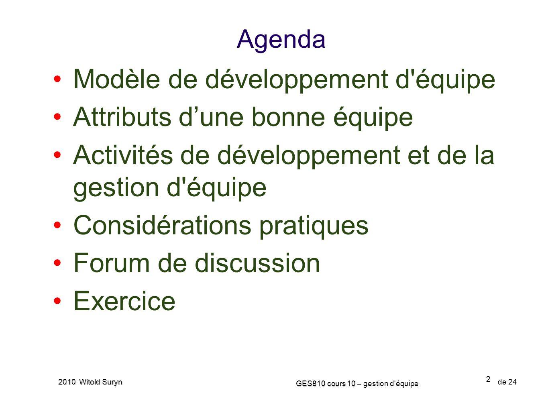 2 GES810 cours 10 – GES810 cours 10 – gestion d'équipe de 24 2010 Witold Suryn Modèle de développement d'équipe Attributs dune bonne équipe Activités
