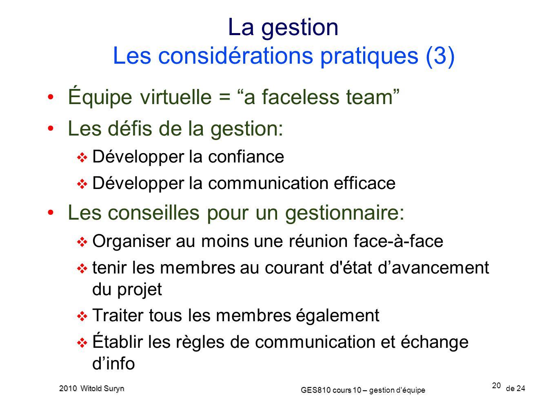 20 GES810 cours 10 – GES810 cours 10 – gestion d'équipe de 24 2010 Witold Suryn Équipe virtuelle = a faceless team Les défis de la gestion: Développer