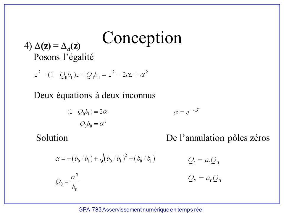 GPA-783 Asservissement numérique en temps réel Conception (z) = d (z) Posons légalité Deux équations à deux inconnus SolutionDe lannulation pôles zéro
