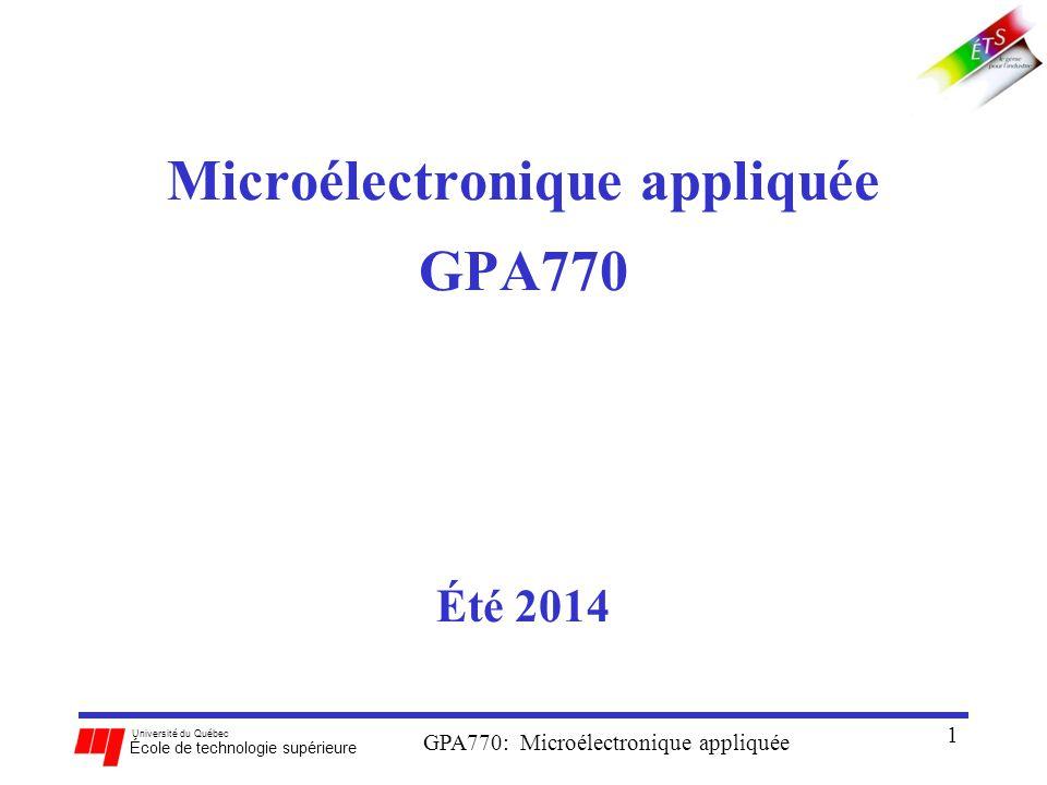 Université du Québec École de technologie supérieure GPA770: Microélectronique appliquée 1 Microélectronique appliquée GPA770 Été 2014