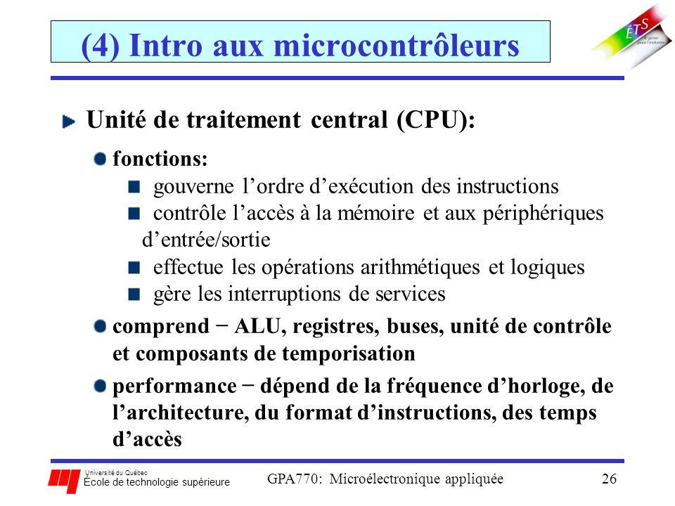 Université du Québec École de technologie supérieure GPA770: Microélectronique appliquée26 (4) Intro aux microcontrôleurs Unité de traitement central