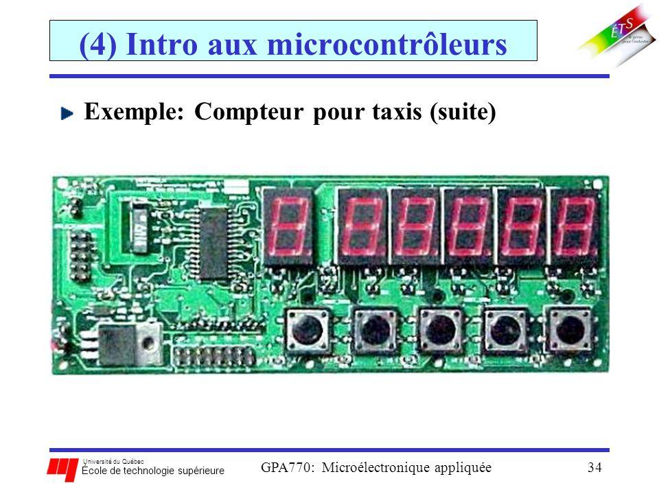 Université du Québec École de technologie supérieure GPA770: Microélectronique appliquée34 (4) Intro aux microcontrôleurs Exemple: Compteur pour taxis
