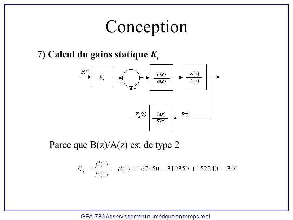 GPA-783 Asservissement numérique en temps réel Conception 7) Calcul du gains statique K r Parce que B(z)/A(z) est de type 2