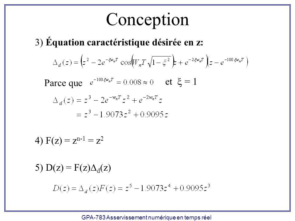GPA-783 Asservissement numérique en temps réel Conception 3) Équation caractéristique désirée en z: Parce que 4) F(z) = z n-1 = z 2 5) D(z) = F(z) d (