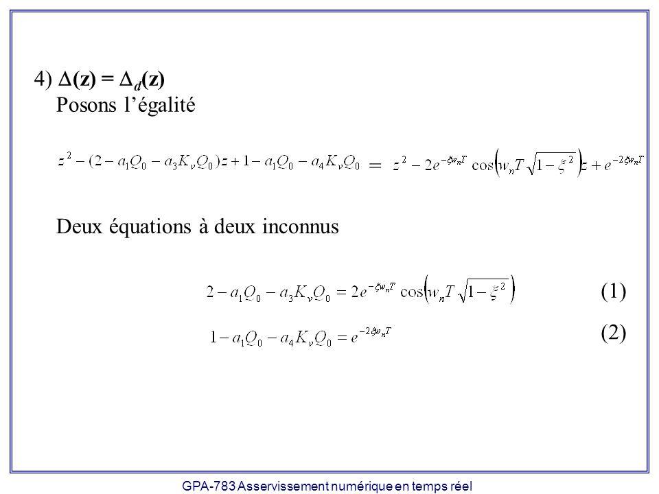 GPA-783 Asservissement numérique en temps réel (z) = d (z) Posons légalité = Deux équations à deux inconnus (1) (2)