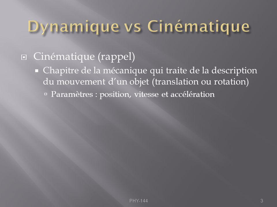 Cinématique (rappel) Chapitre de la mécanique qui traite de la description du mouvement dun objet (translation ou rotation) Paramètres : position, vit