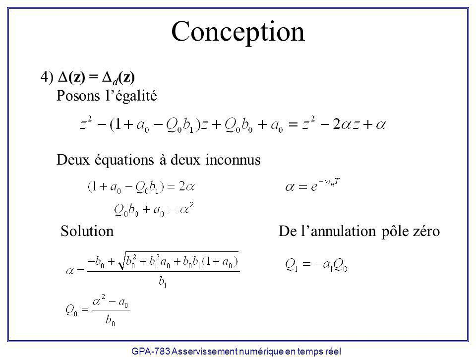 GPA-783 Asservissement numérique en temps réel Conception (z) = d (z) Posons légalité Deux équations à deux inconnus SolutionDe lannulation pôle zéro