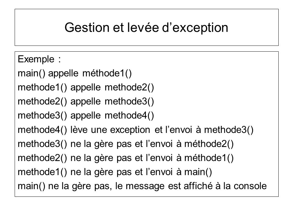 Gestion et levée dexception Exemple : main() appelle méthode1() methode1() appelle methode2() methode2() appelle methode3() methode3() appelle methode