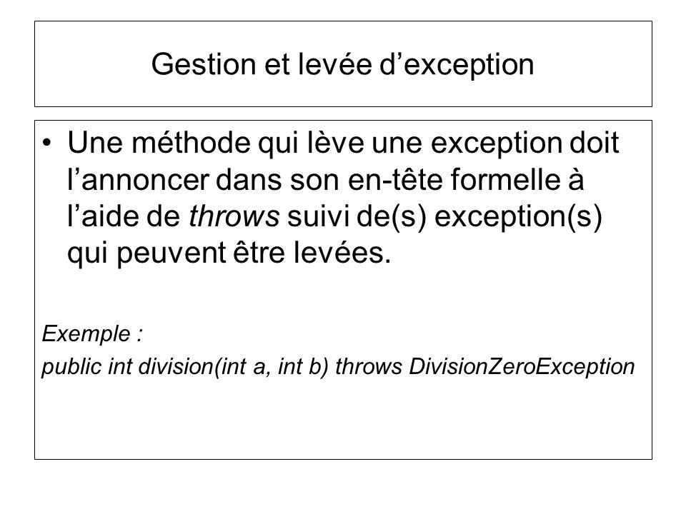 Gestion et levée dexception Une méthode qui lève une exception doit lannoncer dans son en-tête formelle à laide de throws suivi de(s) exception(s) qui