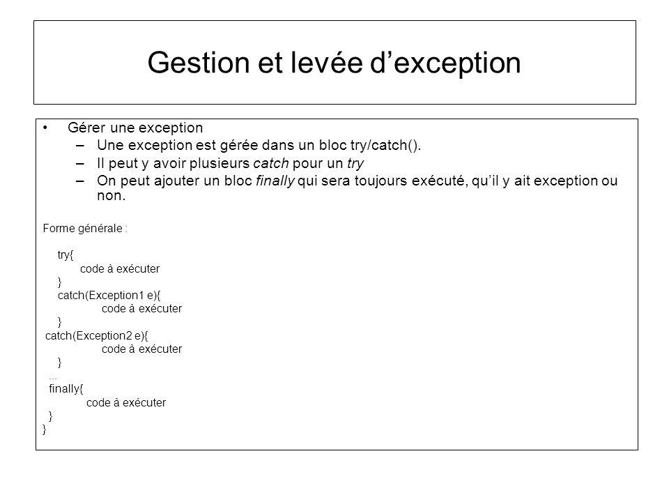 Gestion et levée dexception Gérer une exception –Une exception est gérée dans un bloc try/catch(). –Il peut y avoir plusieurs catch pour un try –On pe