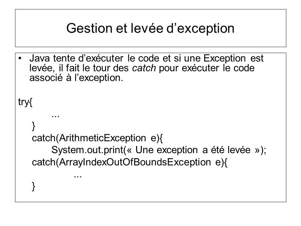Gestion et levée dexception Java tente dexécuter le code et si une Exception est levée, il fait le tour des catch pour exécuter le code associé à lexc