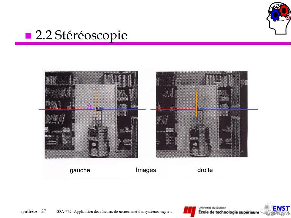 GPA-779 Application des réseaux de neurones et des systèmes experts synthèse - 27 n 2.2 Stéréoscopie