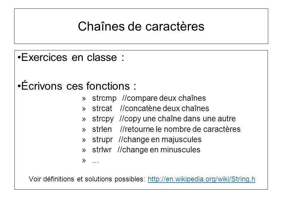 Chaînes de caractères Exercices en classe : Écrivons ces fonctions : »strcmp //compare deux chaînes »strcat //concatène deux chaînes »strcpy //copy un