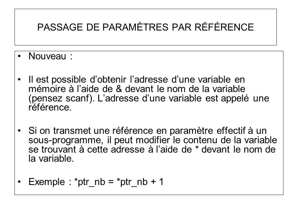 PASSAGE DE PARAMÈTRES PAR RÉFÉRENCE Nouveau : Il est possible dobtenir ladresse dune variable en mémoire à laide de & devant le nom de la variable (pe