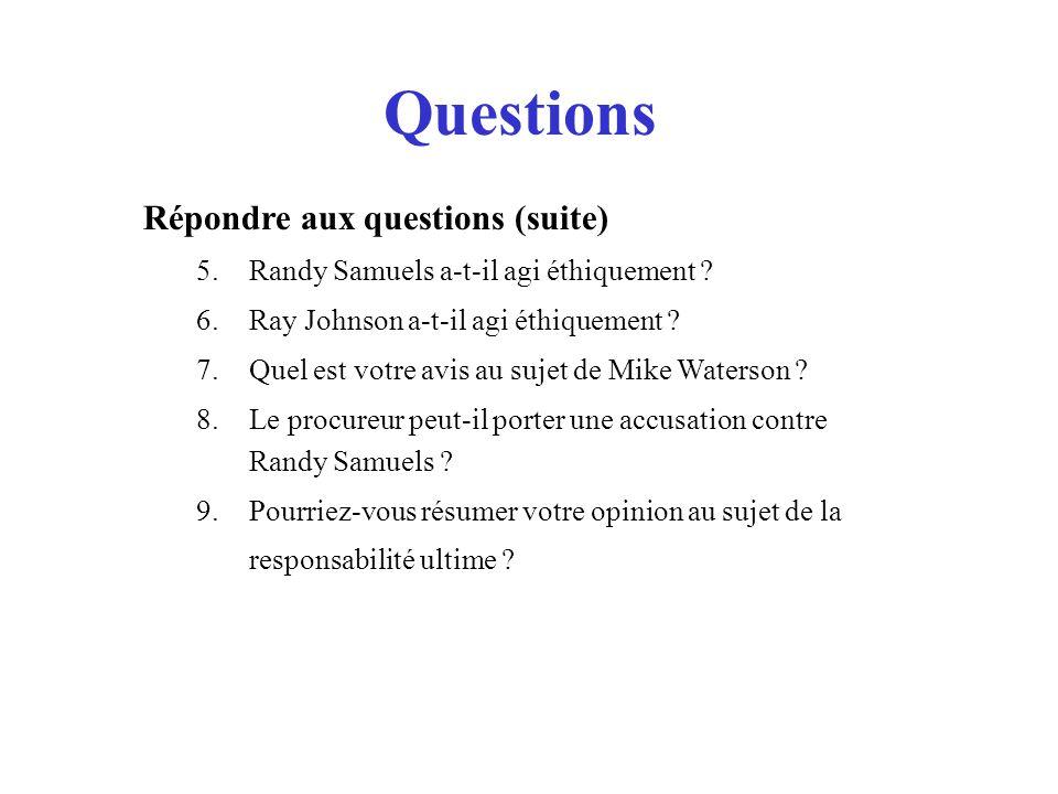 Questions Répondre aux questions (suite) 5.Randy Samuels a-t-il agi éthiquement .