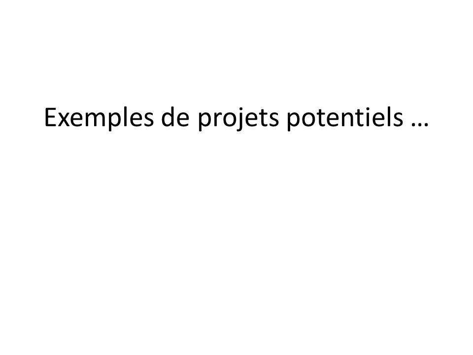Exemples de projets potentiels …