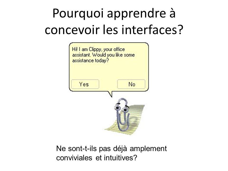 Pourquoi apprendre à concevoir les interfaces? Ne sont-t-ils pas déjà amplement conviviales et intuitives?