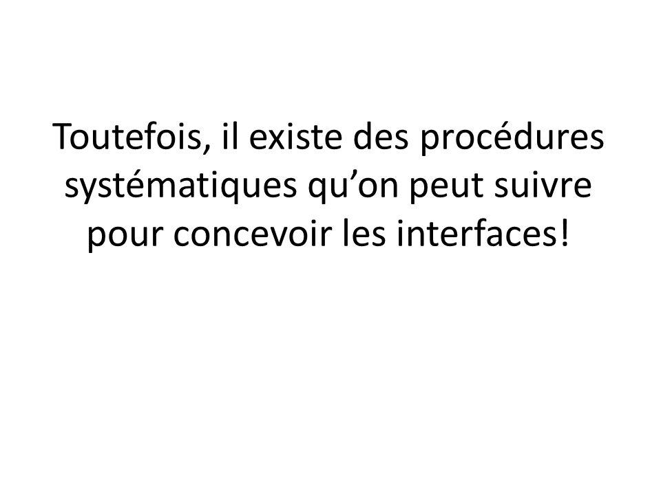 Toutefois, il existe des procédures systématiques quon peut suivre pour concevoir les interfaces!
