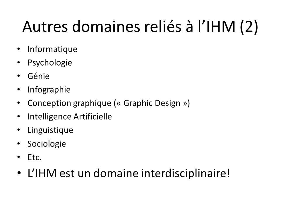 Autres domaines reliés à lIHM (2) Informatique Psychologie Génie Infographie Conception graphique (« Graphic Design ») Intelligence Artificielle Linguistique Sociologie Etc.
