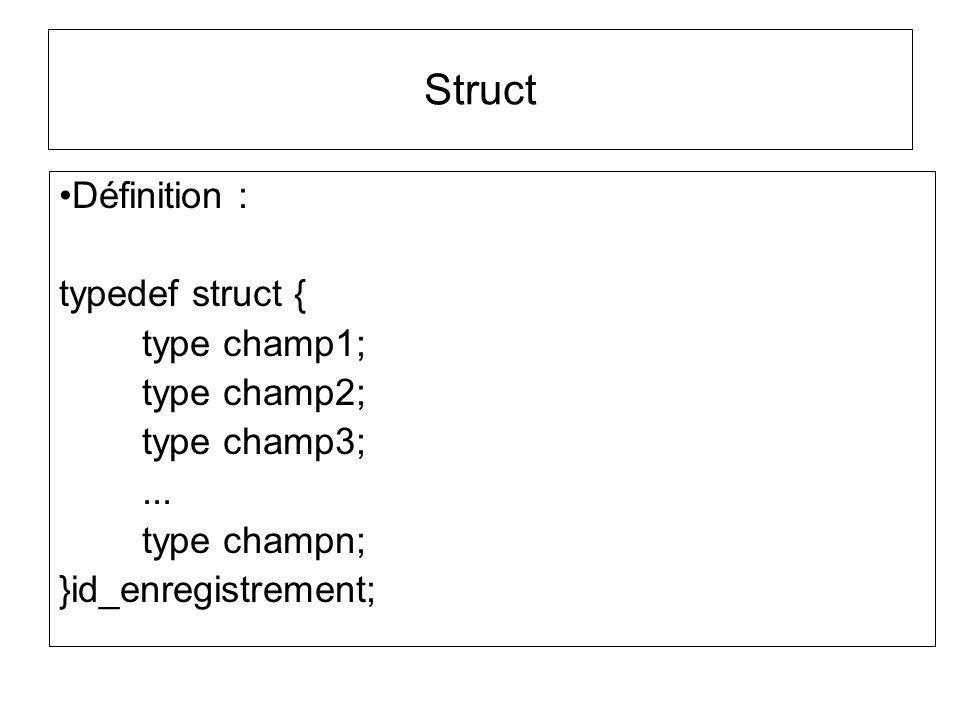 Struct Exemple 1 : typedef struct { double x; double y; double z; }t_point3D; Exemple 2 : typedef struct { double direction; double longueur; }t_vecteur;