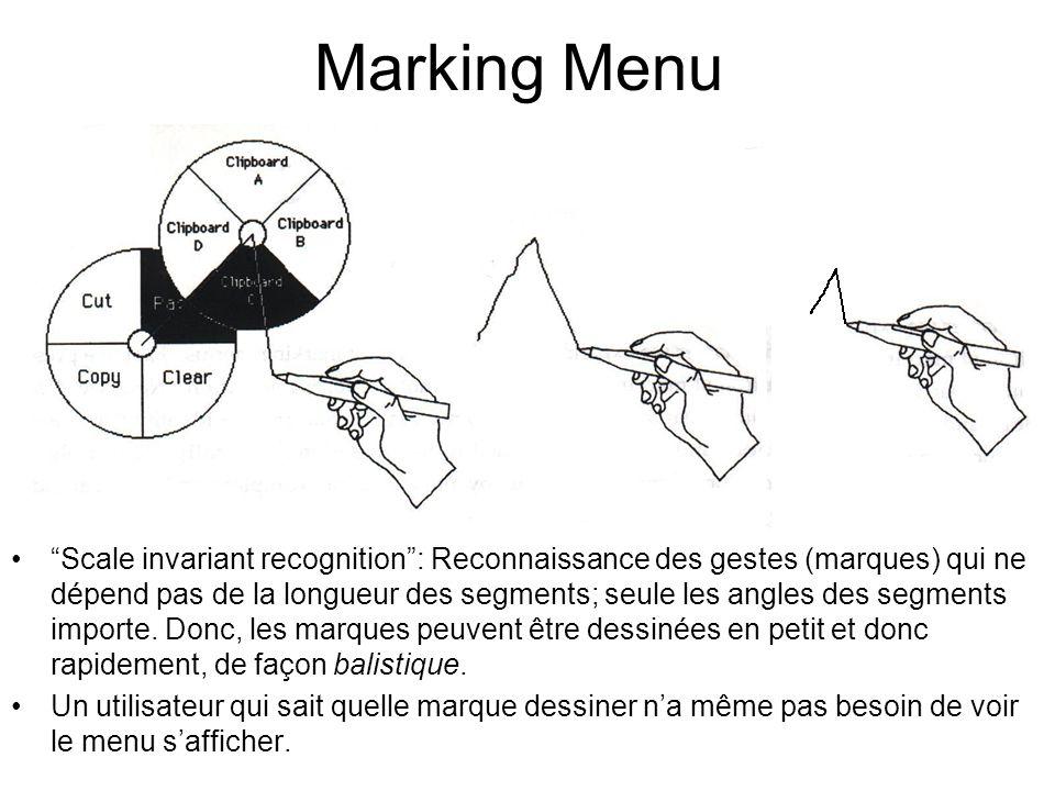 Marking Menu Scale invariant recognition: Reconnaissance des gestes (marques) qui ne dépend pas de la longueur des segments; seule les angles des segments importe.