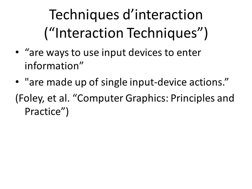 Techniques dinteraction (Interaction Techniques) are ways to use input devices to enter information are made up of single input-device actions.