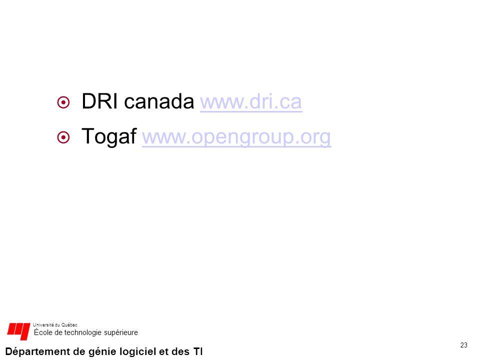 Département de génie logiciel et des TI Université du Québec École de technologie supérieure DRI canada www.dri.cawww.dri.ca Togaf www.opengroup.orgww