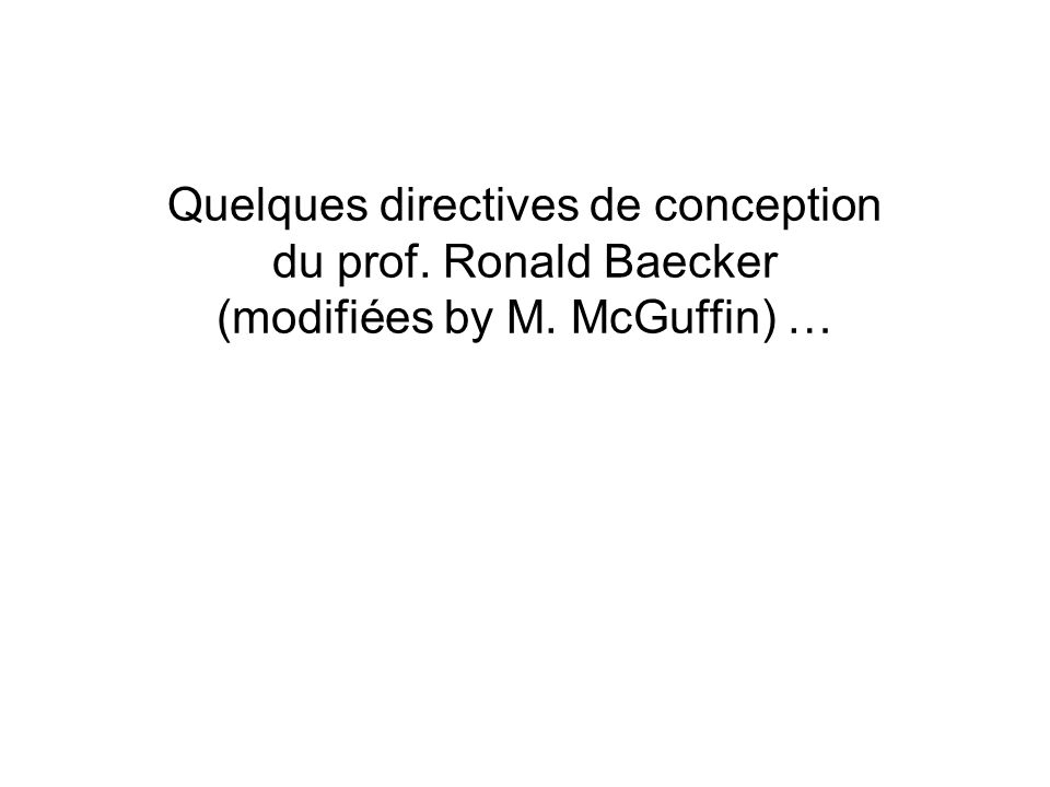 Quelques directives de conception du prof. Ronald Baecker (modifiées by M. McGuffin) …