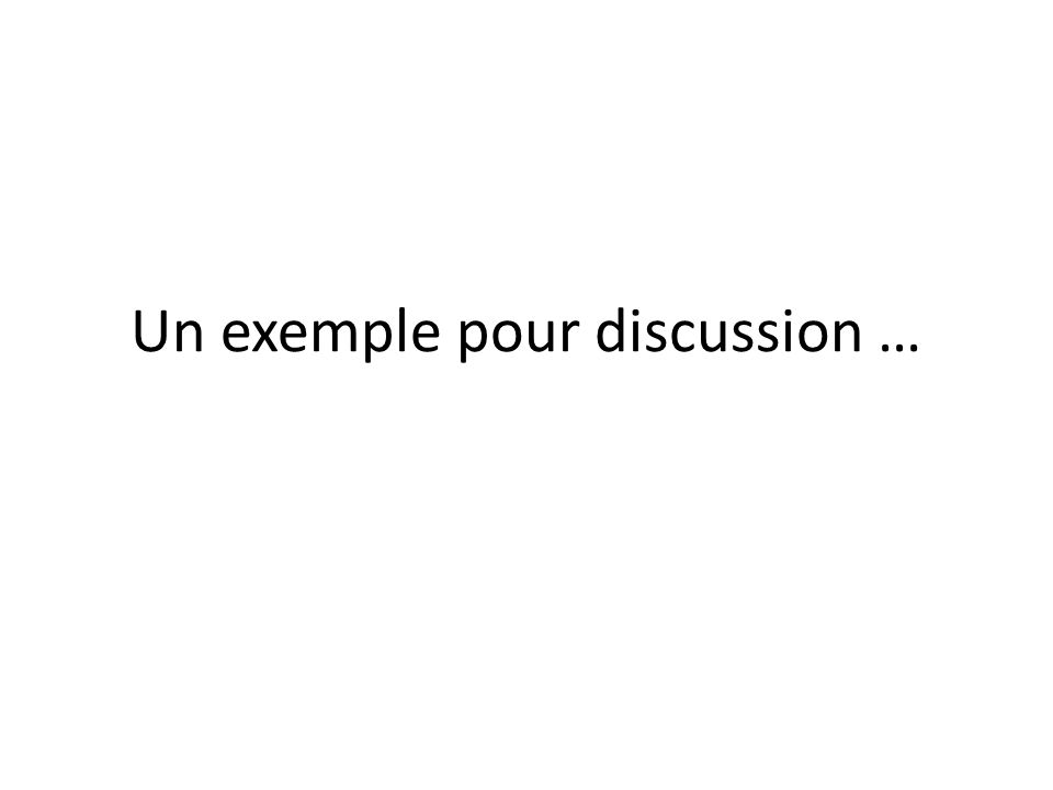 Un exemple pour discussion …