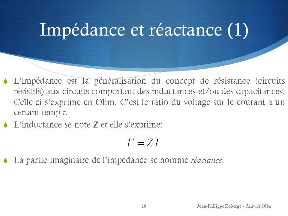 Impédance et réactance (1) Limpédance est la généralisation du concept de résistance (circuits résistifs) aux circuits comportant des inductances et/o