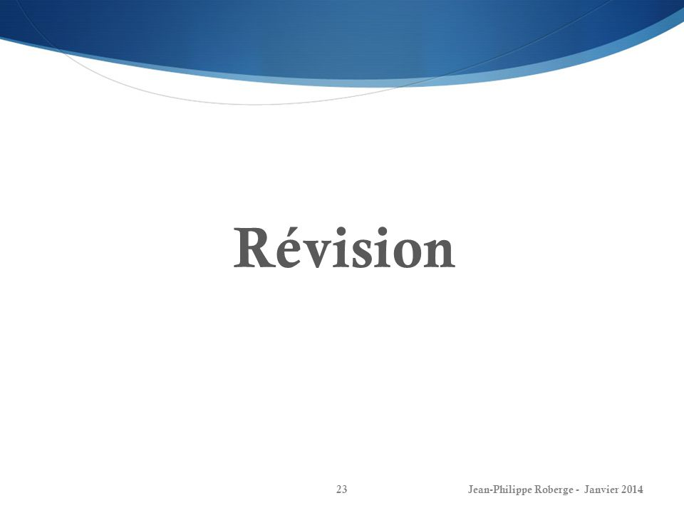 Jean-Philippe Roberge - Janvier 201423 Révision
