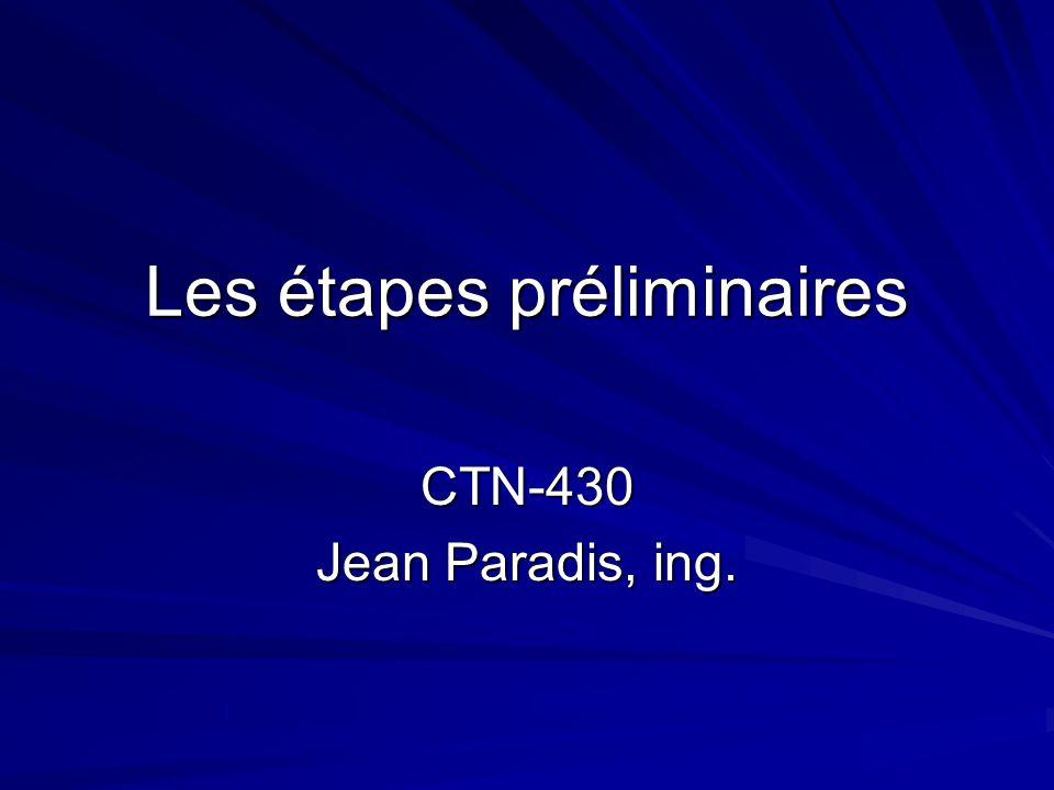 Les étapes préliminaires CTN-430 Jean Paradis, ing.