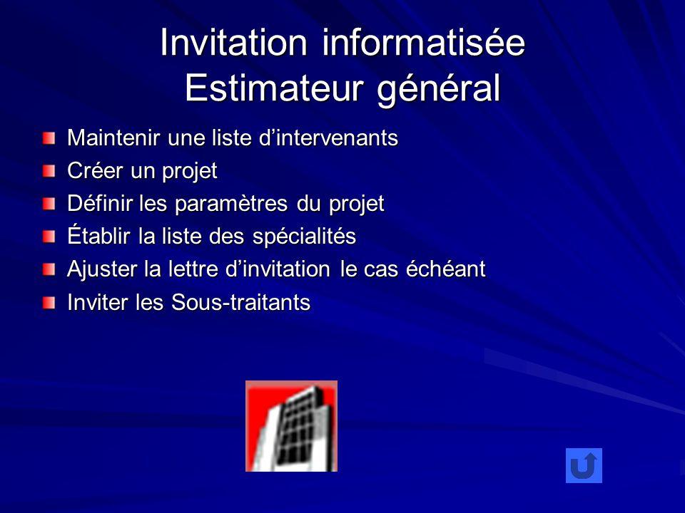Invitation informatisée Estimateur général Maintenir une liste dintervenants Créer un projet Définir les paramètres du projet Établir la liste des spé