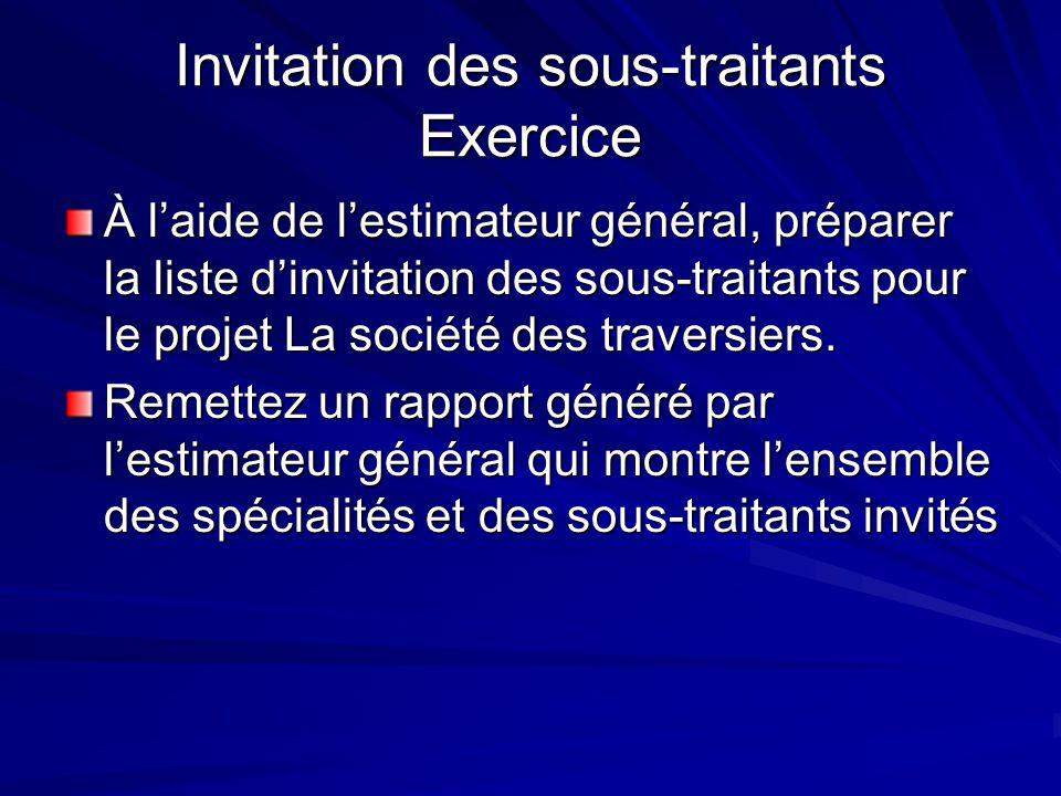 Invitation des sous-traitants Exercice À laide de lestimateur général, préparer la liste dinvitation des sous-traitants pour le projet La société des traversiers.