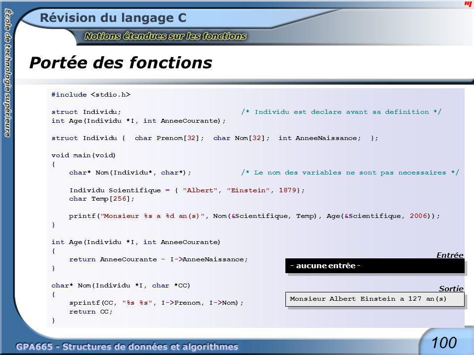 100 Portée des fonctions #include struct Individu;/* Individu est declare avant sa definition */ int Age(Individu *I, int AnneeCourante); struct Indiv