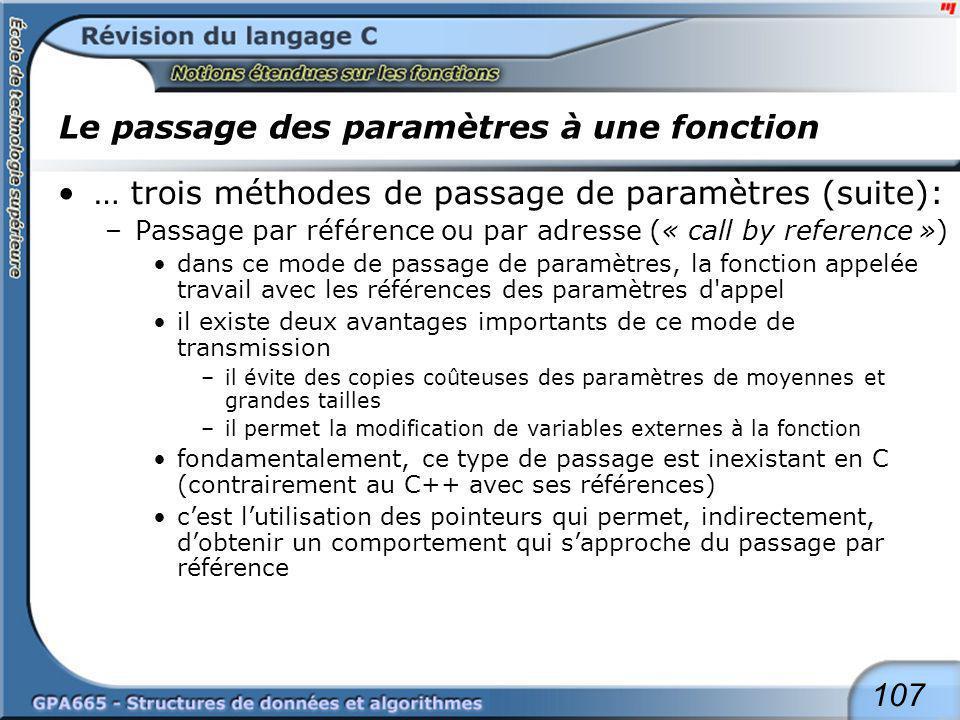 107 Le passage des paramètres à une fonction … trois méthodes de passage de paramètres (suite): –Passage par référence ou par adresse (« call by refer