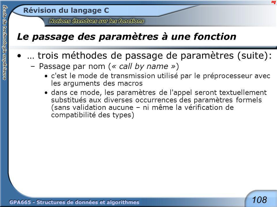 108 Le passage des paramètres à une fonction … trois méthodes de passage de paramètres (suite): –Passage par nom (« call by name ») c'est le mode de t