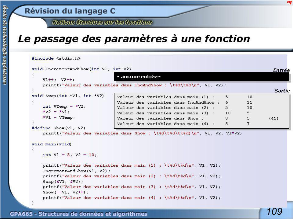 109 Le passage des paramètres à une fonction #include void IncrementAndShow(int V1, int V2) { V1++;V2++; printf(