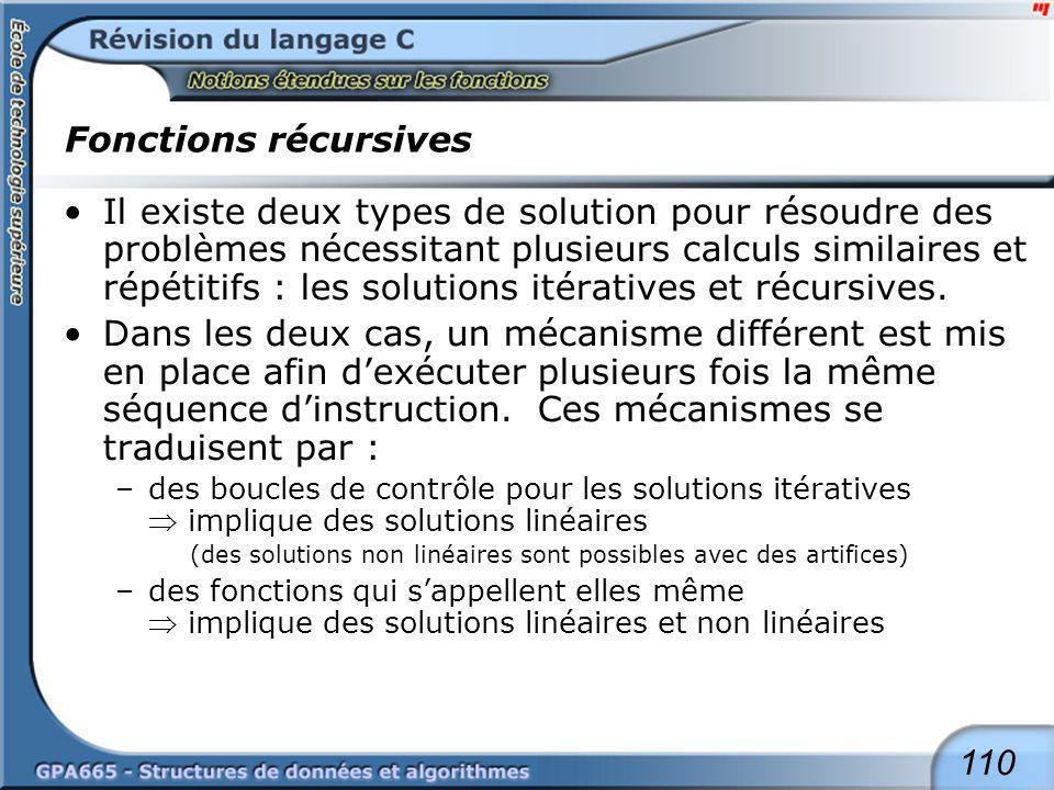 110 Fonctions récursives Il existe deux types de solution pour résoudre des problèmes nécessitant plusieurs calculs similaires et répétitifs : les sol