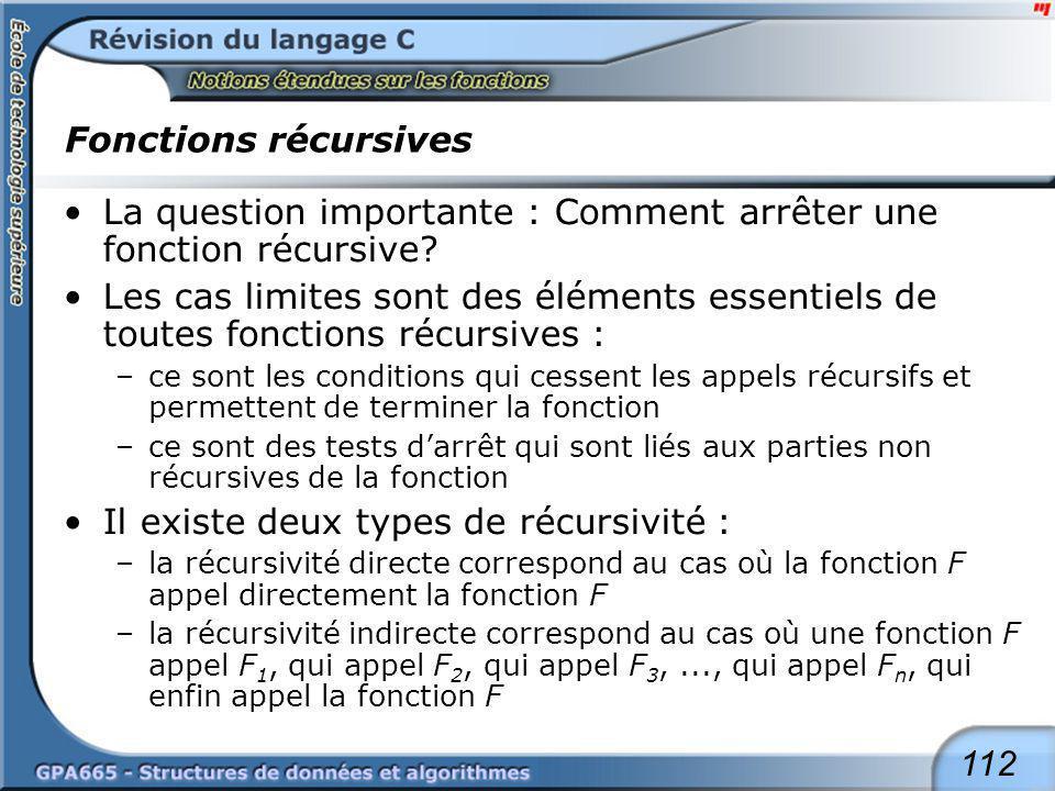 112 Fonctions récursives La question importante : Comment arrêter une fonction récursive? Les cas limites sont des éléments essentiels de toutes fonct